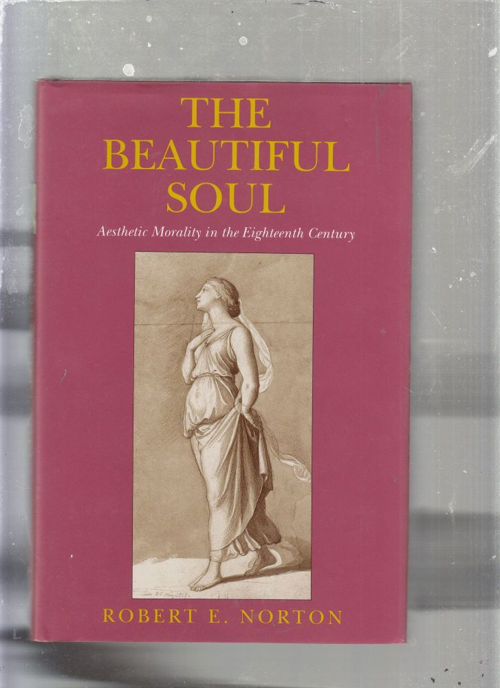 The Beautiufl Soul: Aesthetic Morality in the Eighteenth Century (inscribed by the author). Robert E. Norton.