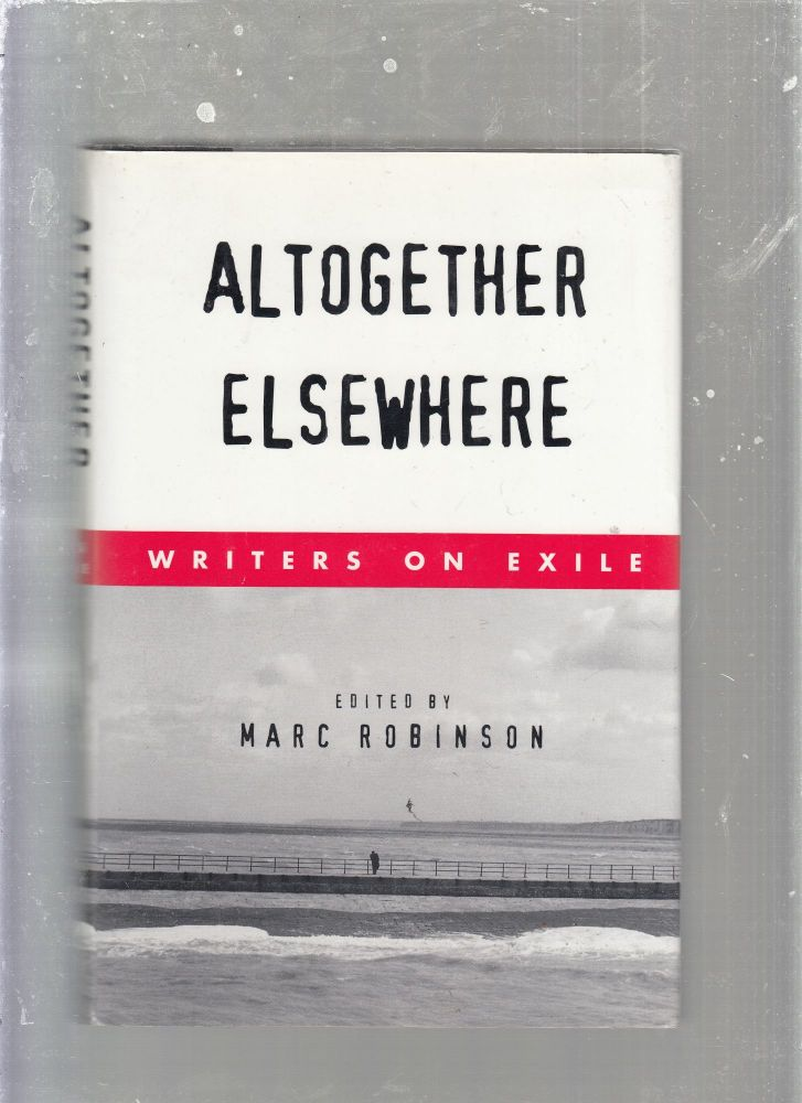 Altogether Elsewhere: Writers on Exile. Marc Robinson.
