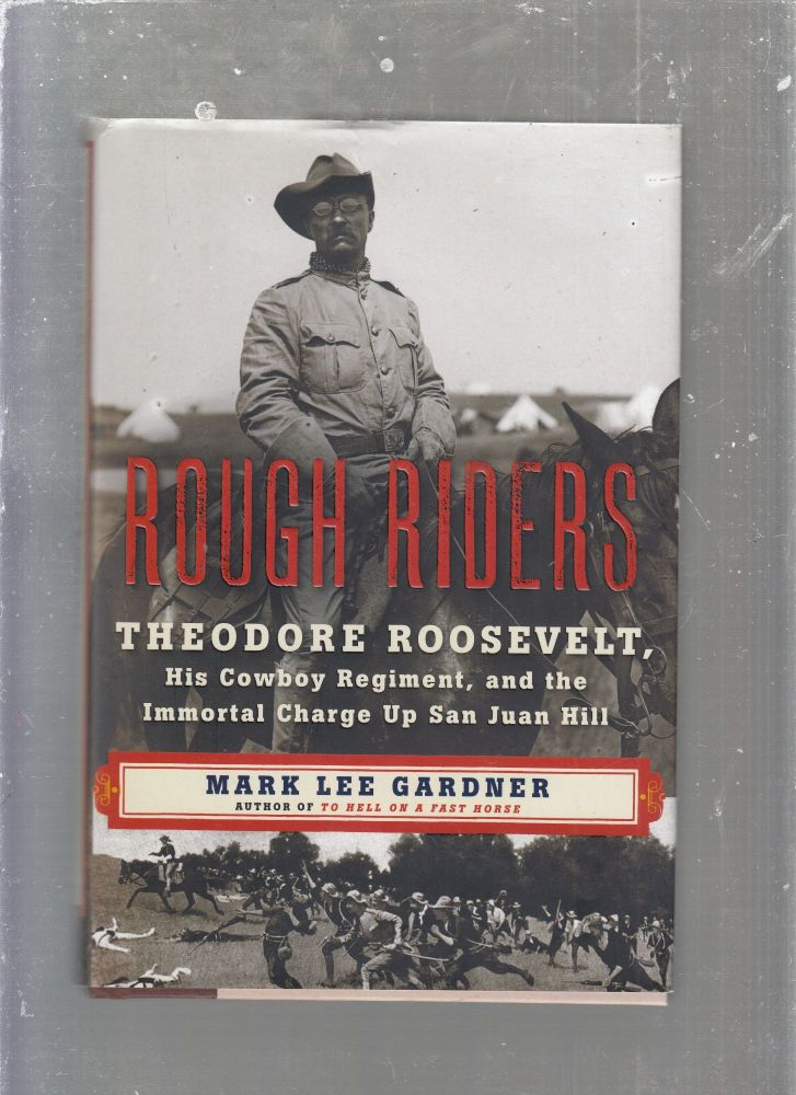 Rough Riders; Theodore Roosevelt, His Cowboy Regiment, and the Immortal Charge Up San Juan Hill. Mark Lee Gardner.