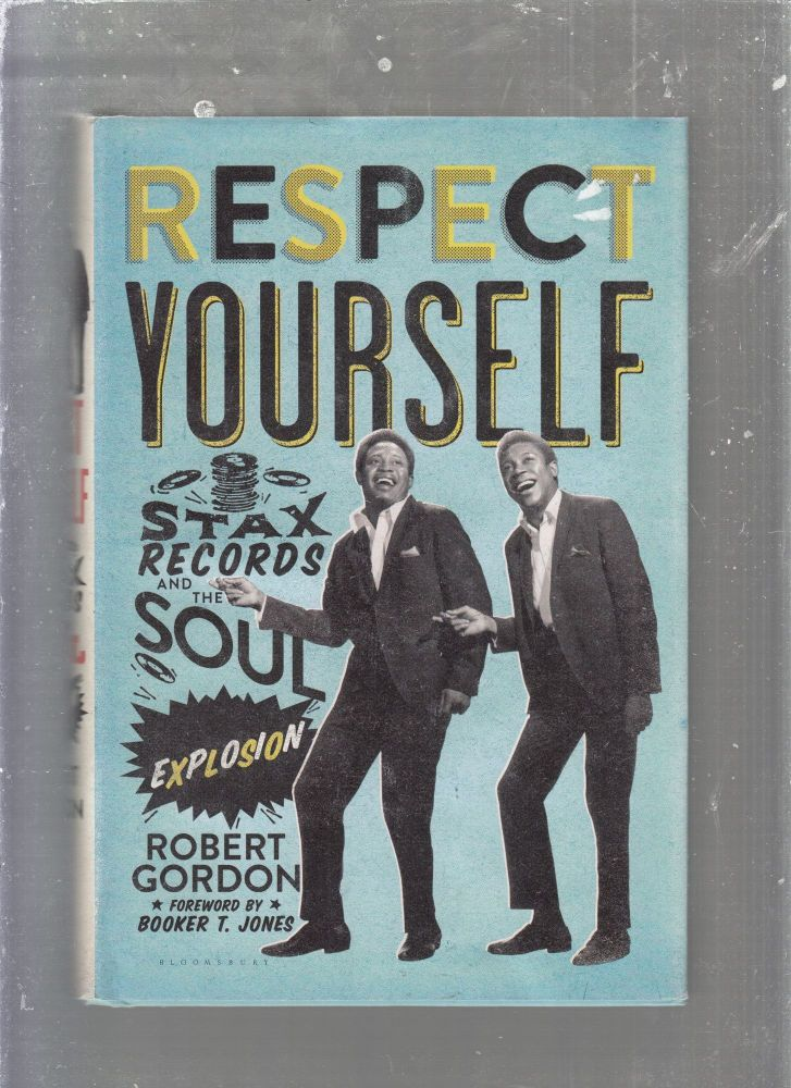 Respect Yourself; Stax Records and the Soul Expression. Robert Gordon, Booker T. Jones, foreword.