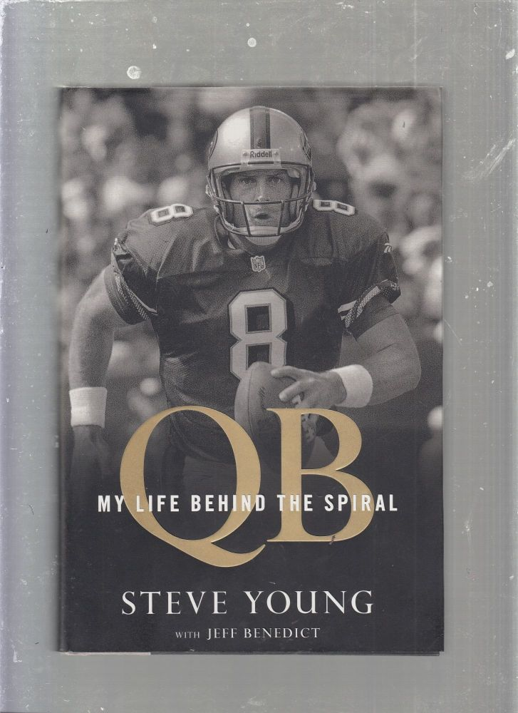 QB: My Life Behind The spiral. Steve Young, Jeff Benedict.