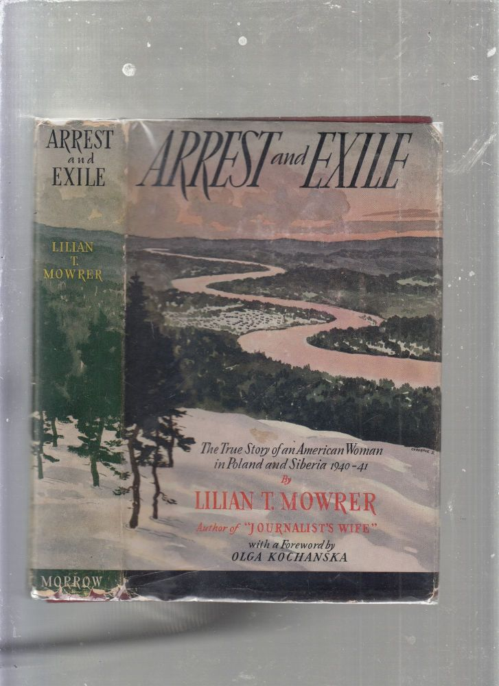 Arrest and Exile: The True Story of an American Woman in Poland and Siberia 1940-41 (in original dust jacket). Lilian T. Mowrer.