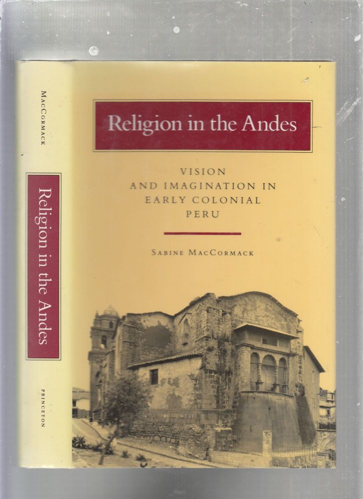 Religion In The Andes: Vision and Imaginaiton in Early Colonial Peru. Sabine MacCormack.