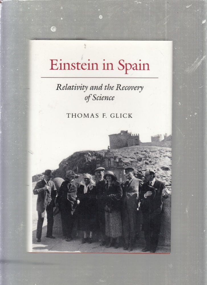 Einstein In Spain: Relativity and the Recovery of Science. Thomas F. Glick.