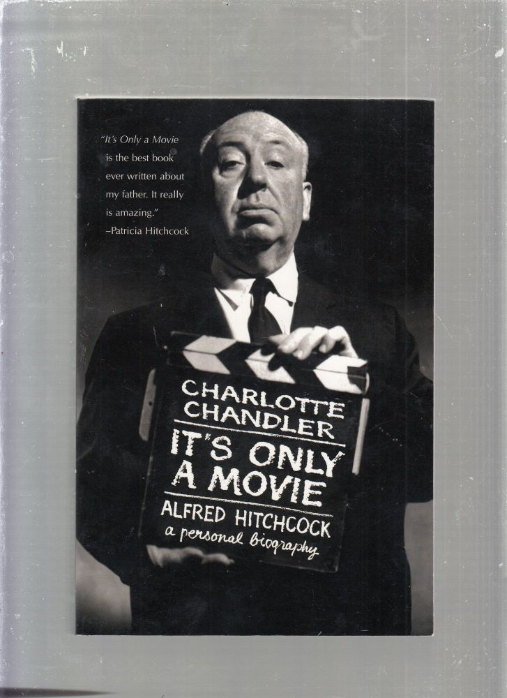 It's Only a Movie: Alfred Hitchcock a Personal Biography. Charlotte Chandler.