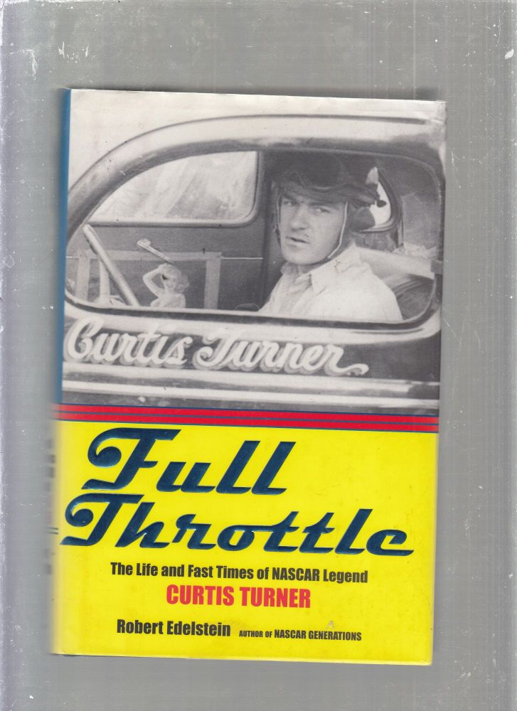 Full Throttle: The Life and Fast Times of NASCAR Legend Curtis Turner. Robert Edelstein.