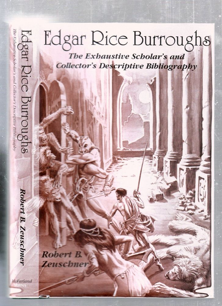 Edgar Rice Burroughs: The Exhaustive Scholar's and Collector's Descriptive Bibliography (Special Autographed Edition). Robert B. Zeuschner.