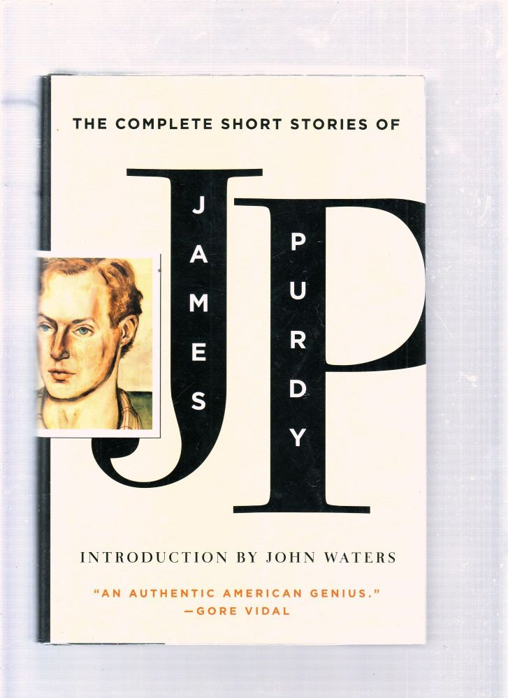 The Complete Short Stories of James Purdy. James Purdy, John Waters, intro.