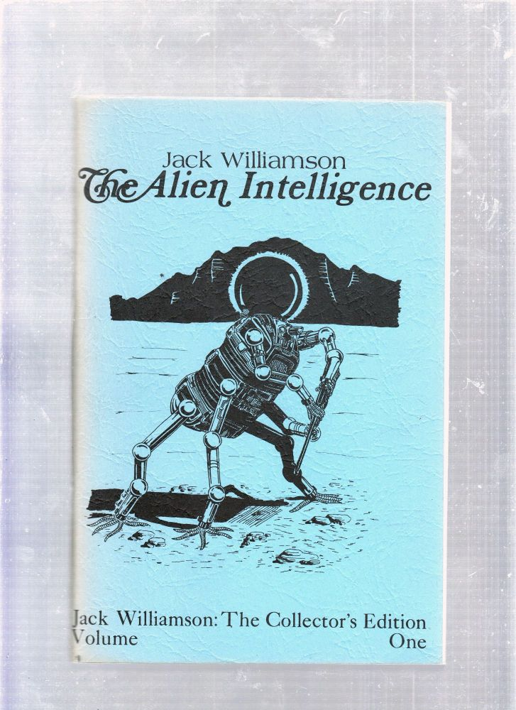 The Alien Intelligence: Jack Williamson The Collector's Edition Volume One. Jack Williamson.