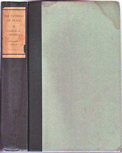 The Pathway of Peace: Representative Addresses Delivered During His Term as Secretary of State (1921-1925) (Limited Edition of 200 signed Copies). Charles E. Hughes.