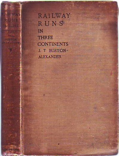 Runs in Three Continents: boing A Short Record of Actual Perfromances on some European, Canadian, Australian and American Railways. J. T. Burton Alexander.