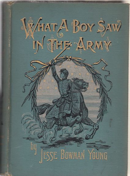 What A Boy Saw In The Army: A Story of Sight-Seeing and Adventure in the War for the Union. Jesse Bowman Young.