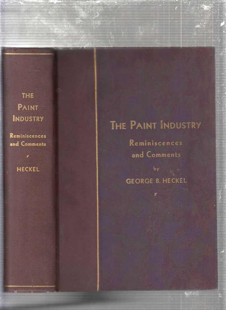 George B. Heckel; The Paint Industry: Reminiscences and Comments (limited edition inscribed by the author)