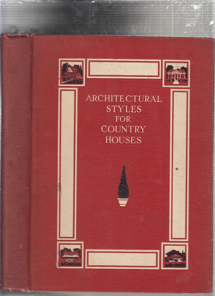 Architectural Styles For Country Houses; The Characteristics and Merits of Various Types of Architecture as Set Forth by Enthusiastic Advocates. Henry H. Saylor.
