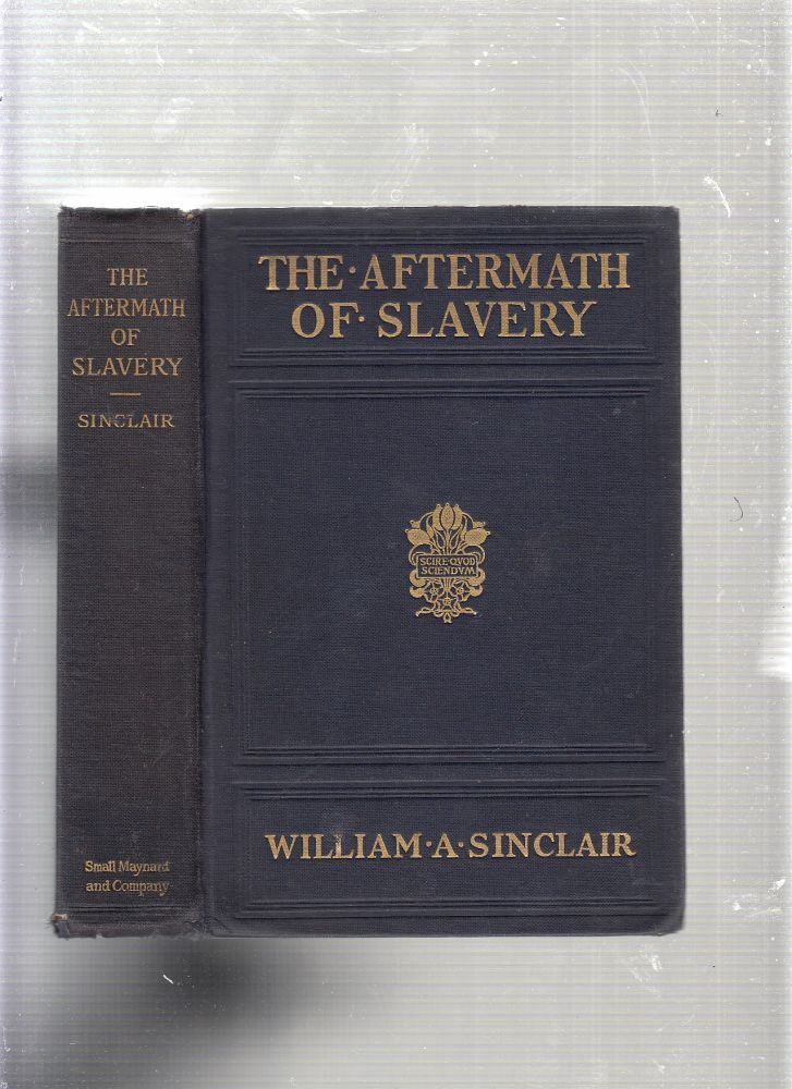 The Aftermath of Slavery: A Study of the Condition and Environment of the American Negro. William A. Sinclair.