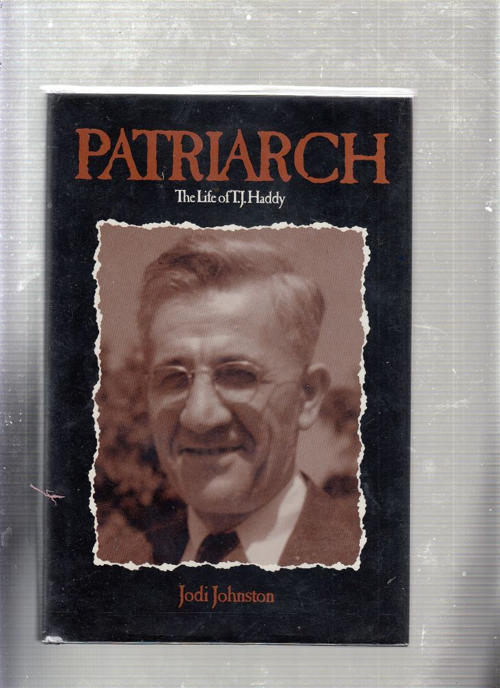 Patriarch: The Life of T.J. Haddy (signed by the author and two Haddy descedants). Jodi Johnston.