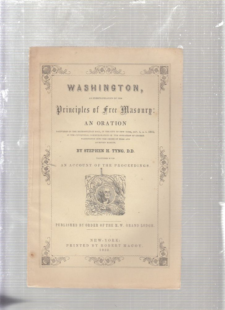 Washington, An Exemplification of the Principles of Free Masonry: An Oration (1852). Stephen H. Tyng.