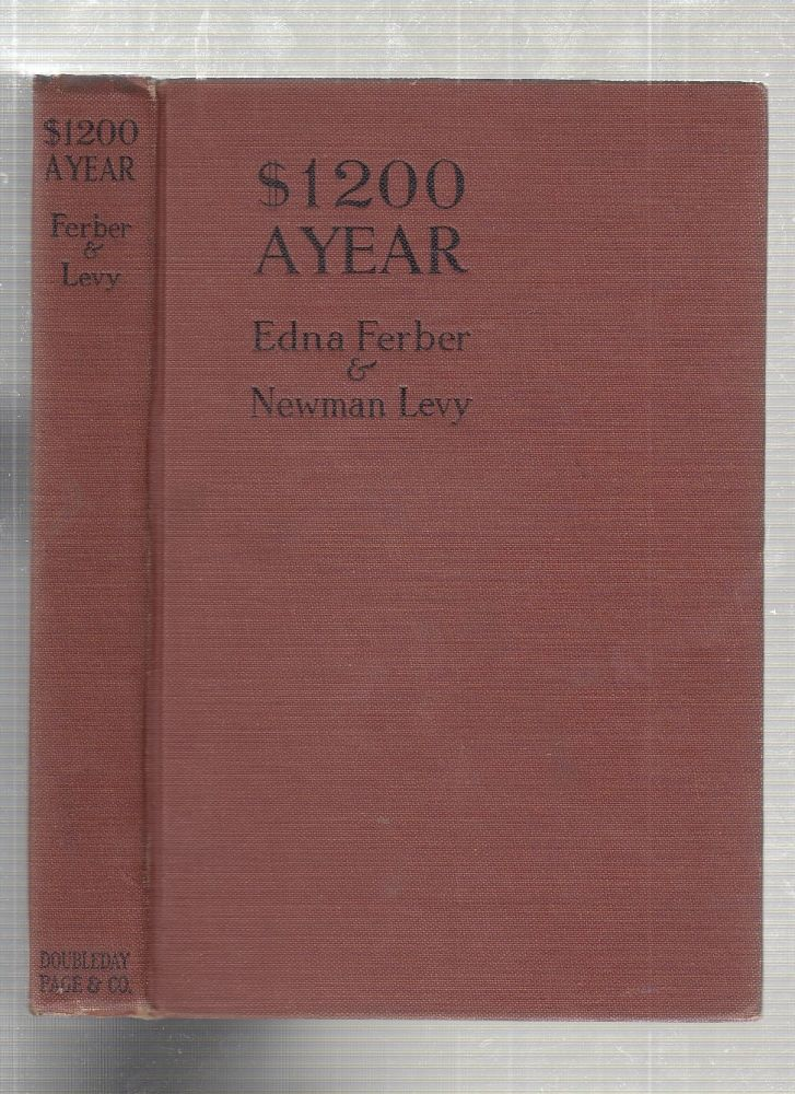 $1200 A Year: A Comedy In Three Acts. Edna Ferber, Newman Levy.
