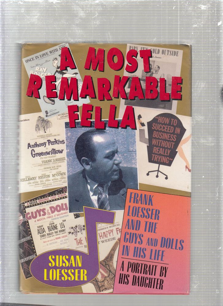 A Most Remarkable Fella: Frank Loesser and the Guys and Dolls in His Life. A Portrait by His Daughter. Susan Loesser.