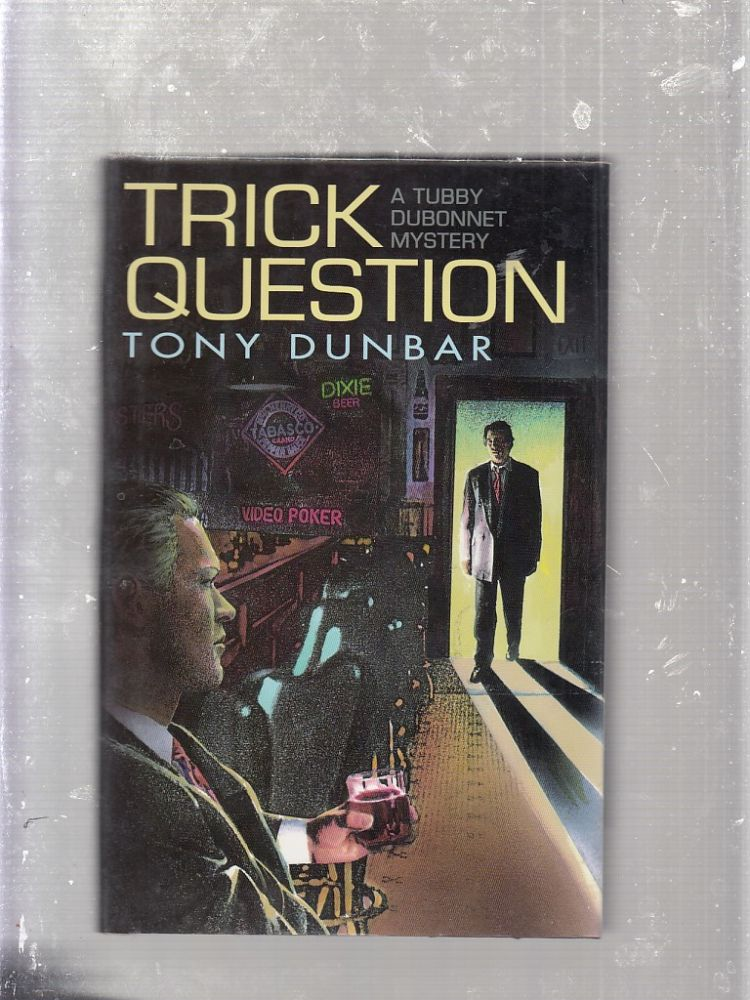 Trick Question: A Tubby Dubonnet Mystery (signed and dated by the author). Tony Dunbar.