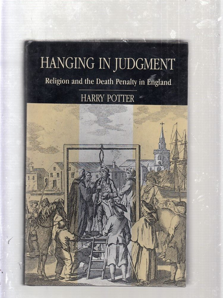 Hanging in Judgment: Religion and the Death Penalty in England. HARRY POTTER.