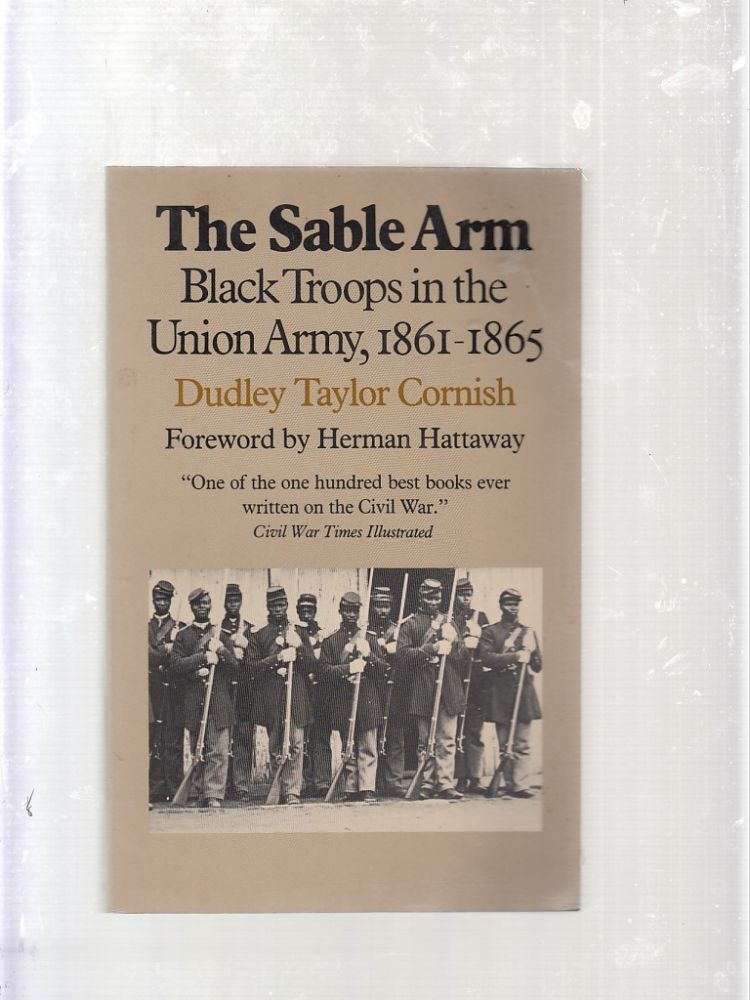 The Sable Arm: Black Troops in the Union Army, 1861-1865. Dudley Taylor Cornish.