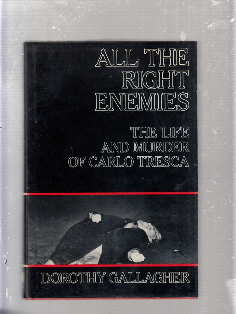 All The Right Enemies: The Life and Murder of Carlo Tresca (inscribed by the author). Dorothy Gallagher.