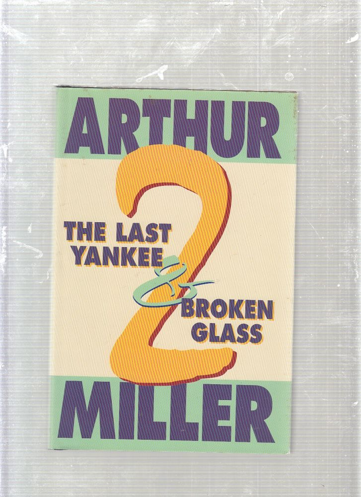 Broken Glass and the Last Yankee Two Plays by Arthur Miller. Arthur Miller.