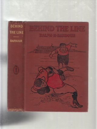 Behind The Line: A Story of College Life and Football. RALPH HENRY BARBOUR