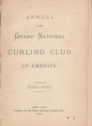 Annual of the Grand National Curling Club of America 1885-1886