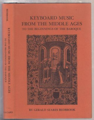 Keyboard Music from the Middle Ages to the Beginnings of the Baroque. Gerald S. Bedbrook