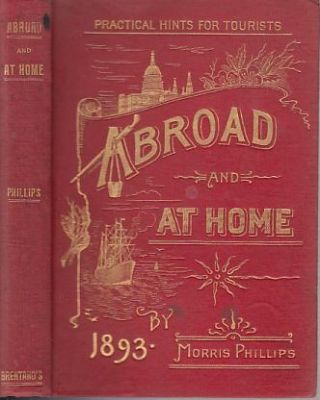 Abroad And At Home: Practical Hints For Tourists. Morris Phillips