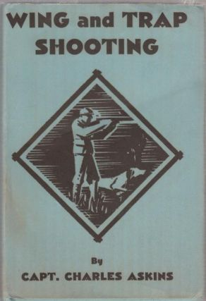 Wing and Trap Shooting (in original dust jacket). Capt. Charles Askins
