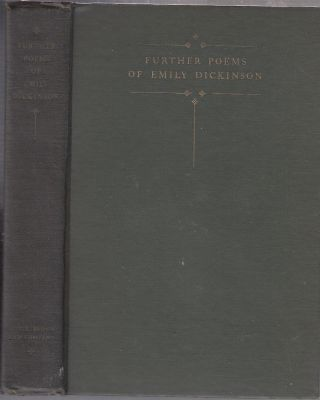 Further Poems of Emily Dickinson, Withheld From Publication by Her Sister Lavinia. Emily...