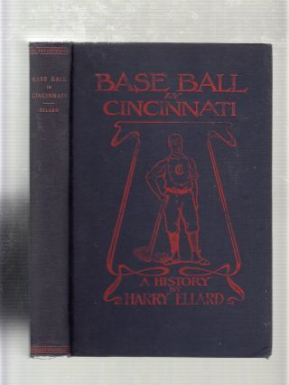 Base Ball In Cincinnati (1/500 copies only of the first edition). Harry Ellard