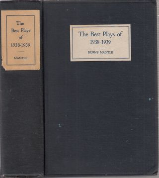 The Best Plays of 1938-1939 and the Year Book of the Drama in America. Burns Mantle
