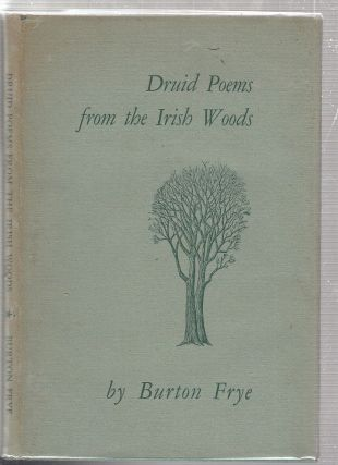 Druid Poems From The Irish Woods (signed by the author). Burton Frye