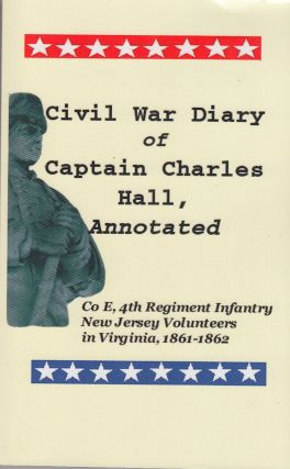 Civil War Diary of Captain Charles Hall, Co. E., 4th Regiment Infantry New Jersey Volunteers in...