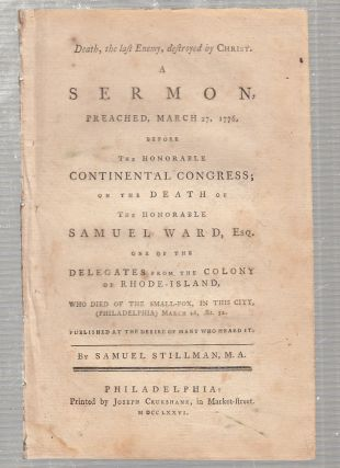 Death, the last Enemy, destroyed by Christ. A Sermon, Preached, March 27, 1776, before The...