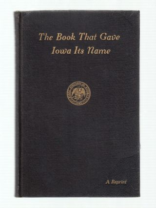 The Book that Gave to Iowa its Name: A Reprint (of Notes on The Wisconsin Territiory;...