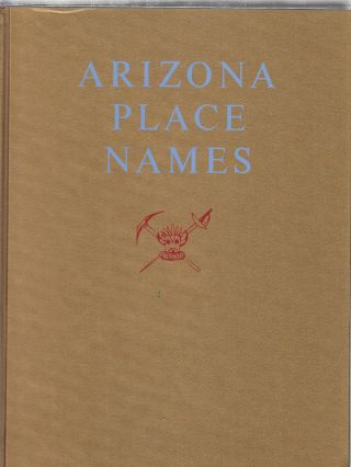 Arixona Place Names (Revised and Enlarged). Will C. Barnes, Byrd H. Granger