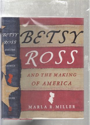 Betsy Ross And The Making of America. Marla R. Miller