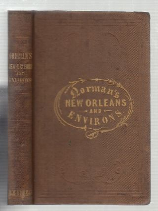 Norman's New Orleans and Environs: Containing a Brief Historical Sketch of the Territory and...