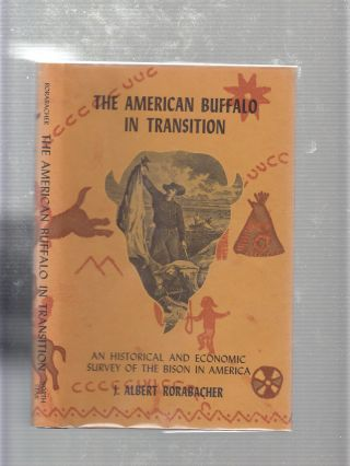 The American Buffalo In Transition: An Historical and Economic Survey of the Bison in America. J....