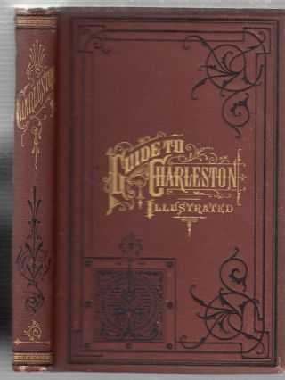 Guide To Charleston Illustrated. Being a Sketch of the History of Charleston, S.C. with some...