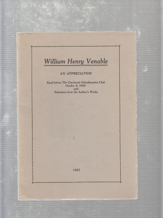 William Henry Venable: An Appreciation Read Before the Cincinnati Schoolmasters Club, October 9,...