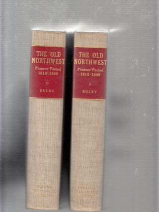 The Old Northwest: Pioneer Period 1815-1840 ( 2 volume set). R. Carlyle Buley