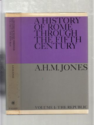 A History of Rome through the Fifth Century; Volume 1: The Republic. A. H. M. Jones