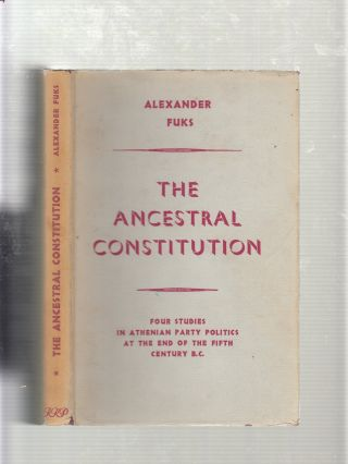 The Ancestral Constitution: Four Studies in Athenian Party Politics at the End of the Fifth...