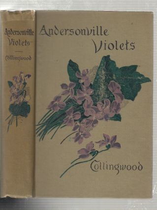 Andersonville Violets: A Story of Northern and Southen Life. Herbert W. Collinswood